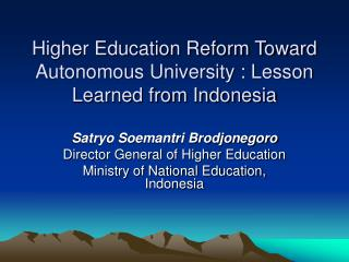 Higher Education Reform Toward Autonomous University : Lesson Learned from Indonesia
