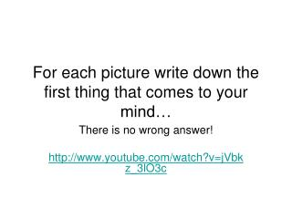 For each picture write down the first thing that comes to your mind…