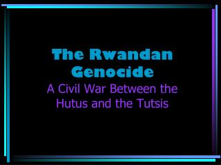 The Rwandan Genocide A Civil War Between the  Hutus and the Tutsis