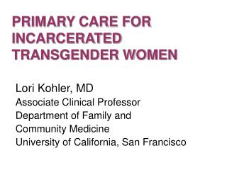PRIMARY CARE FOR INCARCERATED TRANSGENDER WOMEN