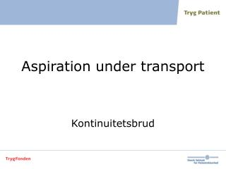 Aspiration under transport