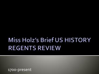 Miss  Holz's  Brief US HISTORY REGENTS REVIEW
