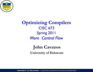 Optimizing Compilers CISC 673 Spring 2011 More  Control Flow