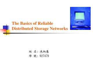 The Basics of Reliable  Distributed Storage Networks