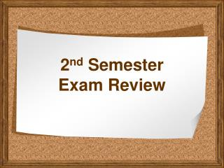 2 nd  Semester Exam Review