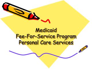 Medicaid  Fee-For-Service Program Personal Care Services