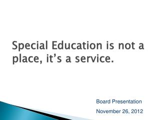 Special Education is not a place, it's a service.