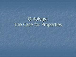 Ontology:  The Case for Properties