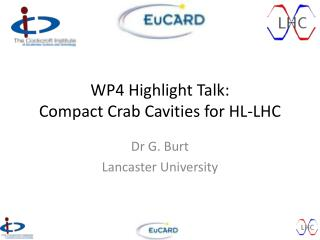 WP4 Highlight Talk: Compact  Crab Cavities for HL-LHC