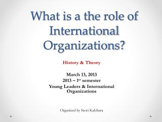 What is a the role of International Organizations?