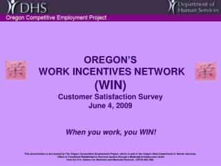 OREGON'S  WORK INCENTIVES NETWORK  (WIN) Customer Satisfaction Survey June 4, 2009