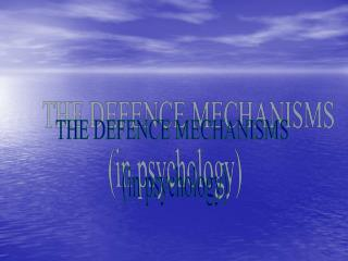 THE DEFENCE MECHANISMS