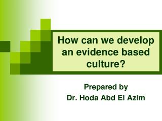 How can we develop an evidence based culture?