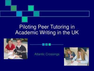 Piloting Peer Tutoring in Academic Writing in the UK