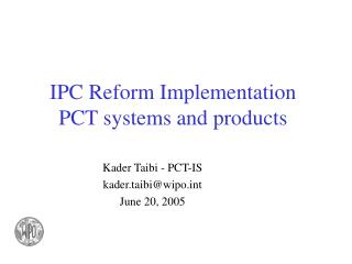 IPC Reform Implementation  PCT systems and products