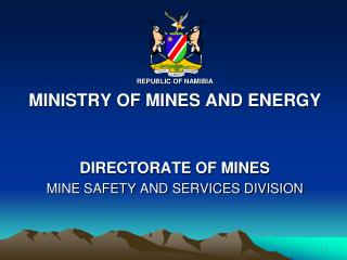REPUBLIC OF NAMIBIA MINISTRY OF MINES AND ENERGY DIRECTORATE OF MINES MINE SAFETY AND SERVICES DIVISION