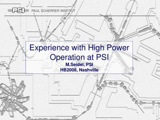 Experience with High Power Operation at PSI M.Seidel, PSI HB2008, Nashville