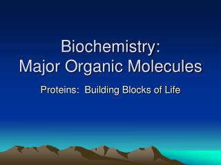 Biochemistry: Major Organic Molecules