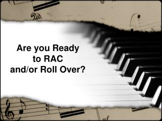 Are you Ready  to RAC  and/or Roll Over?