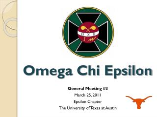 General Meeting #3 March 25, 2011 Epsilon Chapter The University of Texas at Austin