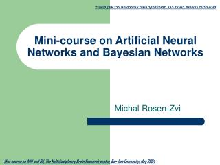 Mini-course on Artificial Neural Networks and Bayesian Networks