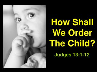How Shall We Order  The Child?