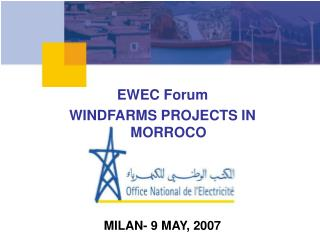 EWEC Forum WINDFARMS PROJECTS IN MORROCO MILAN- 9 MAY, 2007