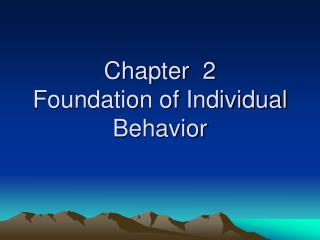 Chapter  2 Foundation of Individual Behavior