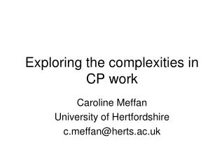 Exploring the complexities in CP work