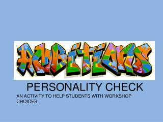 PERSONALITY CHECK AN ACTIVITY TO HELP STUDENTS WITH WORKSHOP CHOICES