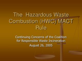 The  Hazardous Waste Combustion (HWC) MACT Rule