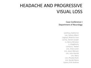 HEADACHE AND PROGRESSIVE VISUAL LOSS Case Conference I Department of Neurology