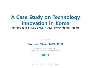 2014. 5. 22 Professor Minho KANG, Ph.D . ex- Research  Coordinator, MOST