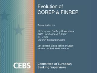 Evolution of  COREP & FINREP Presented at the: