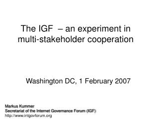 The IGF  – an experiment in  multi-stakeholder cooperation