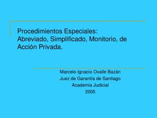 Procedimientos Especiales: Abreviado, Simplificado, Monitorio, de Acción Privada.