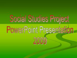 Social Studies Project  PowerPoint Presentation 2009