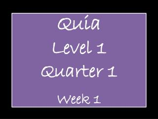 Quia Level 1  Quarter 1 Week 1