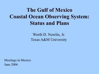 The Gulf of Mexico Coastal Ocean Observing System: Status and Plans
