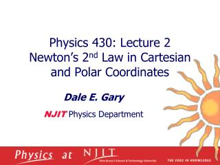 Physics 430: Lecture 2  Newton's 2 nd  Law in Cartesian and Polar Coordinates