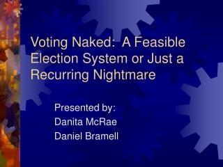 Voting Naked:  A Feasible Election System or Just a Recurring Nightmare
