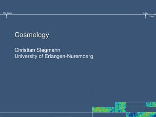 Cosmology Christian Stegmann University of Erlangen-Nuremberg