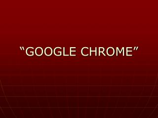 """GOOGLE CHROME"""