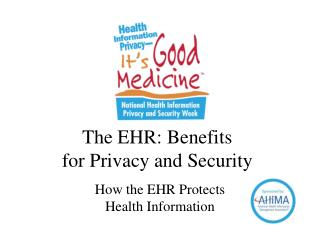 The EHR: Benefits  for Privacy and Security