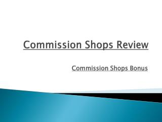 Commission Shops Review | Commission Shops Bonus