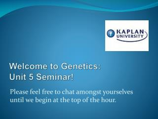 Welcome to Genetics: Unit 5 Seminar!
