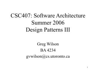 CSC407: Software Architecture Summer 2006 Design Patterns III