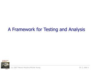 A Framework for Testing and Analysis