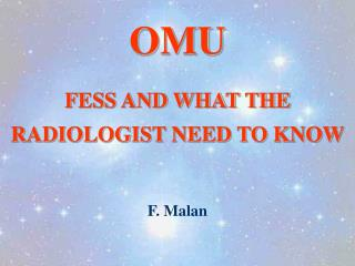 OMU FESS AND WHAT THE RADIOLOGIST NEED TO KNOW F. Malan