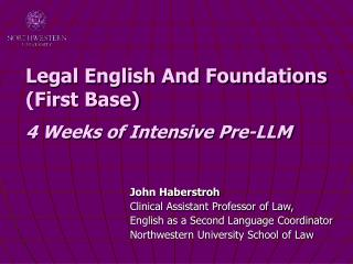 Legal English And Foundations (First Base) 4 Weeks of Intensive Pre-LLM